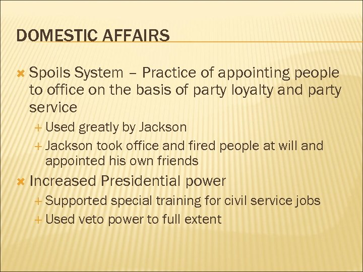 DOMESTIC AFFAIRS Spoils System – Practice of appointing people to office on the basis