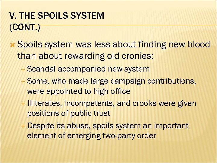V. THE SPOILS SYSTEM (CONT. ) Spoils system was less about finding new blood