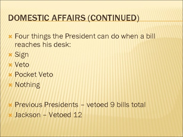 DOMESTIC AFFAIRS (CONTINUED) Four things the President can do when a bill reaches his