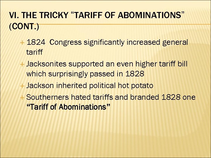 "VI. THE TRICKY ""TARIFF OF ABOMINATIONS"" (CONT. ) 1824 Congress significantly increased general tariff"