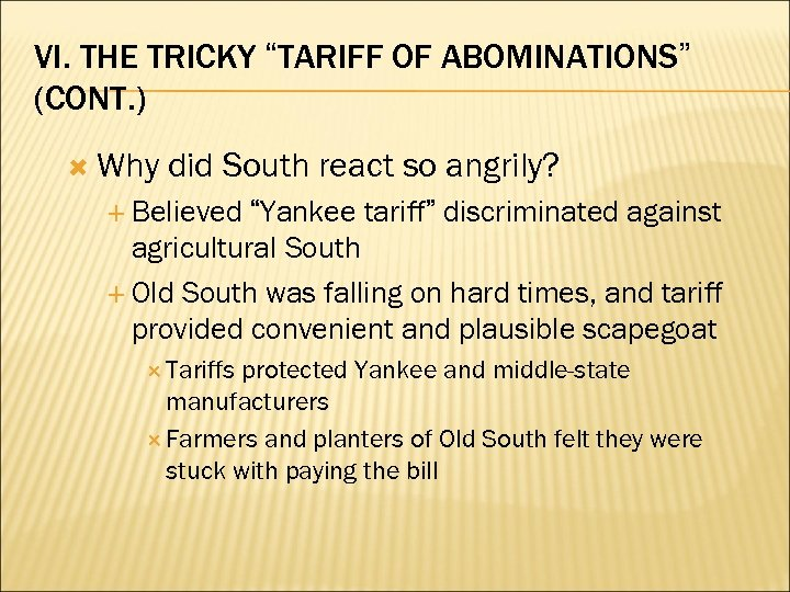 "VI. THE TRICKY ""TARIFF OF ABOMINATIONS"" (CONT. ) Why did South react so angrily?"