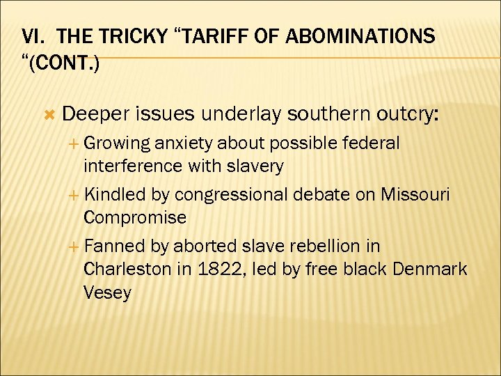 "VI. THE TRICKY ""TARIFF OF ABOMINATIONS ""(CONT. ) Deeper issues underlay southern outcry: Growing"