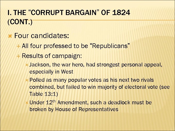 "I. THE ""CORRUPT BARGAIN"" OF 1824 (CONT. ) Four candidates: All four professed to"