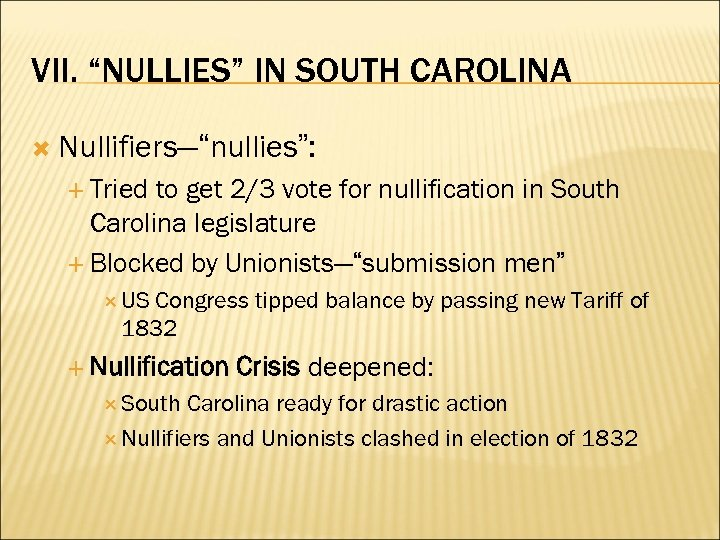 "VII. ""NULLIES"" IN SOUTH CAROLINA Nullifiers—""nullies"": Tried to get 2/3 vote for nullification in"