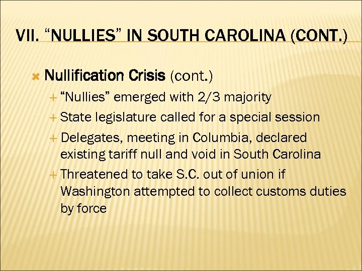 "VII. ""NULLIES"" IN SOUTH CAROLINA (CONT. ) Nullification Crisis (cont. ) emerged with 2/3"