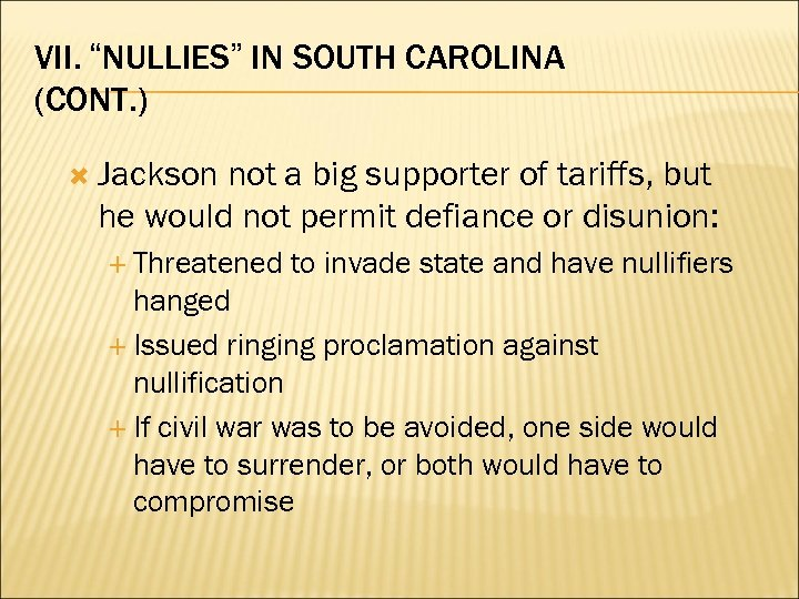 "VII. ""NULLIES"" IN SOUTH CAROLINA (CONT. ) Jackson not a big supporter of tariffs,"