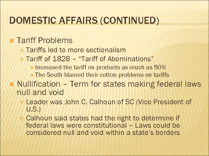 DOMESTIC AFFAIRS (CONTINUED) Tariff Problems Tariffs led to more sectionalism Tariff of 1828 –