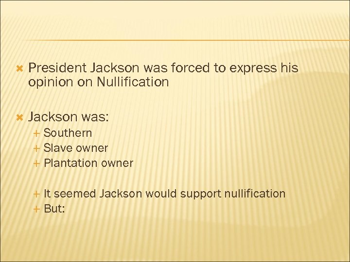 President Jackson was forced to express his opinion on Nullification Jackson was: Southern