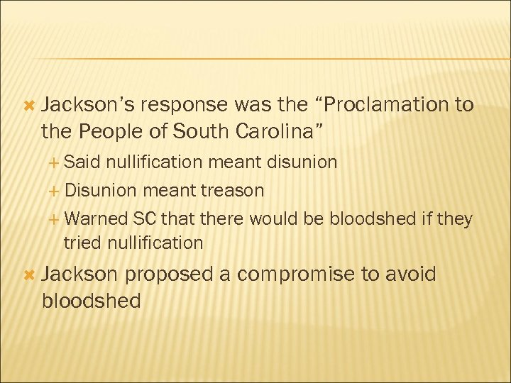 "Jackson's response was the ""Proclamation to the People of South Carolina"" Said nullification"