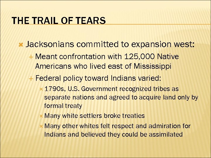THE TRAIL OF TEARS Jacksonians committed to expansion west: Meant confrontation with 125, 000