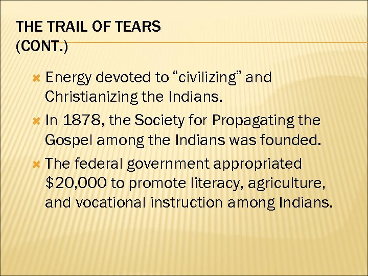 "THE TRAIL OF TEARS (CONT. ) Energy devoted to ""civilizing"" and Christianizing the Indians."