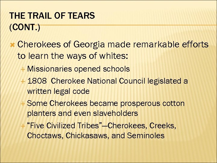 THE TRAIL OF TEARS (CONT. ) Cherokees of Georgia made remarkable efforts to learn