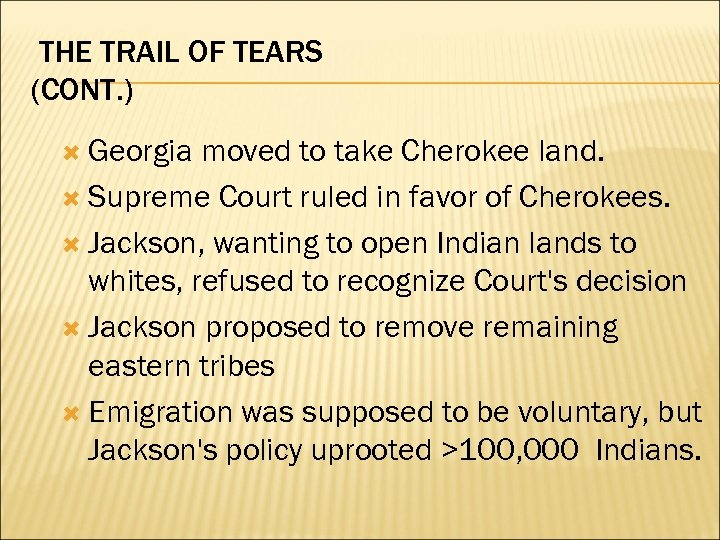 THE TRAIL OF TEARS (CONT. ) Georgia moved to take Cherokee land. Supreme Court