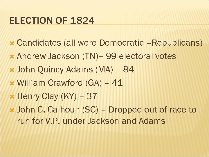 ELECTION OF 1824 Candidates (all were Democratic –Republicans) Andrew Jackson (TN)– 99 electoral votes