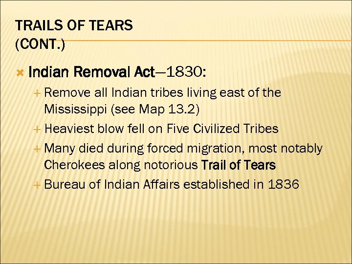 TRAILS OF TEARS (CONT. ) Indian Removal Act— 1830: Remove all Indian tribes living