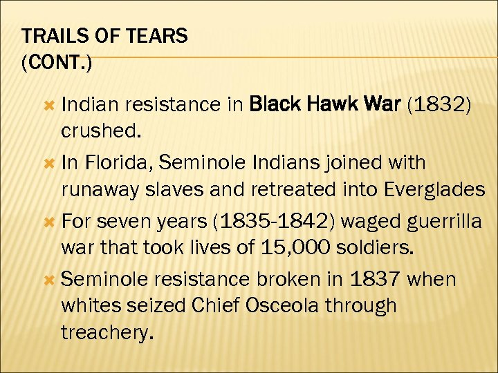TRAILS OF TEARS (CONT. ) Indian resistance in Black Hawk War (1832) crushed. In