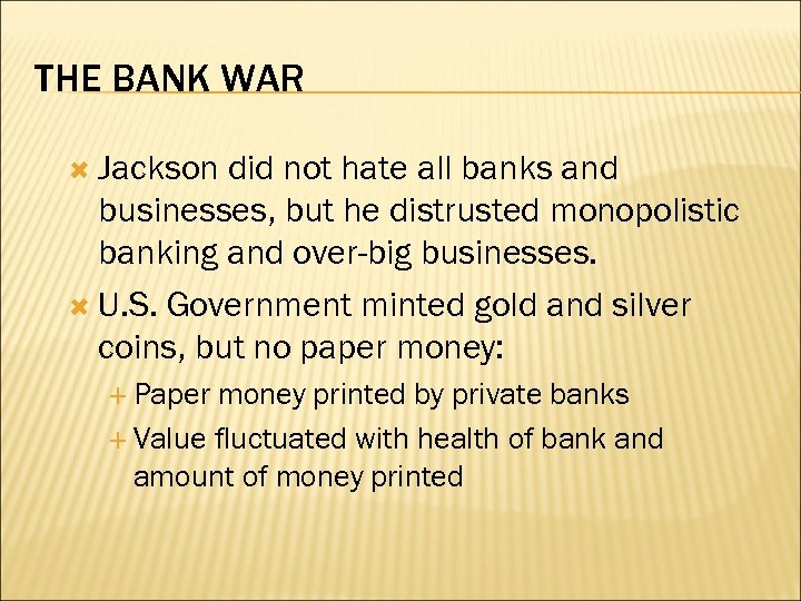THE BANK WAR Jackson did not hate all banks and businesses, but he distrusted
