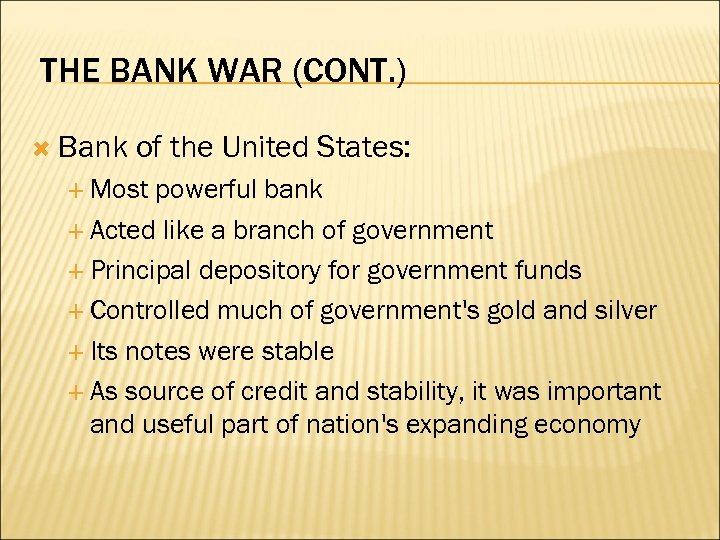 THE BANK WAR (CONT. ) Bank of the United States: Most powerful bank Acted