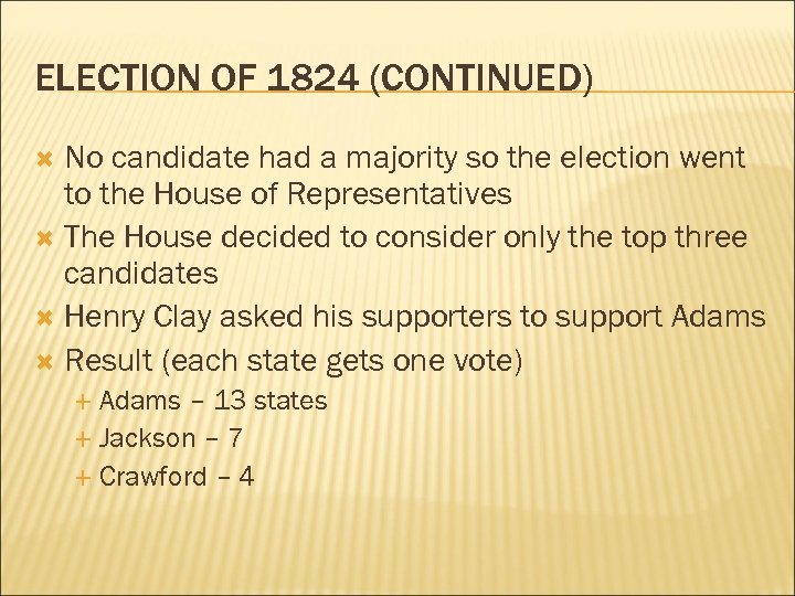 ELECTION OF 1824 (CONTINUED) No candidate had a majority so the election went to