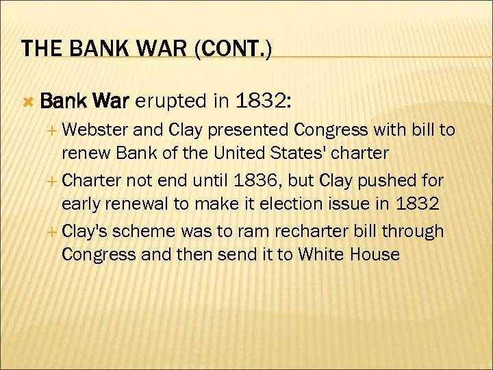 THE BANK WAR (CONT. ) Bank War erupted in 1832: Webster and Clay presented