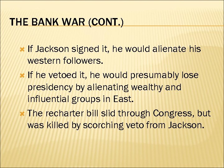 THE BANK WAR (CONT. ) If Jackson signed it, he would alienate his western
