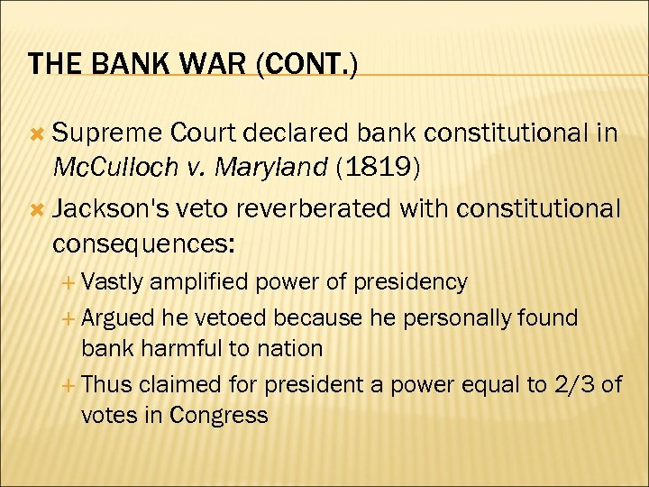 THE BANK WAR (CONT. ) Supreme Court declared bank constitutional in Mc. Culloch v.