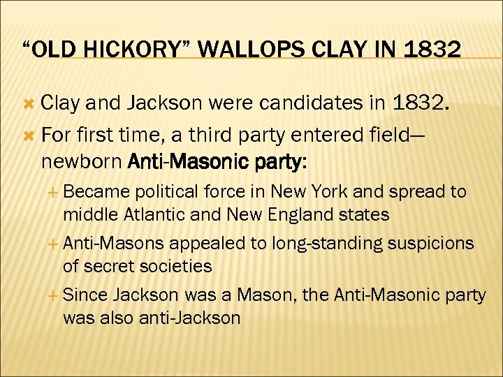 """OLD HICKORY"" WALLOPS CLAY IN 1832 Clay and Jackson were candidates in 1832. For"