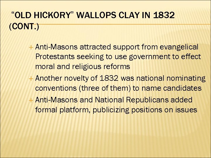 """OLD HICKORY"" WALLOPS CLAY IN 1832 (CONT. ) Anti-Masons attracted support from evangelical Protestants"
