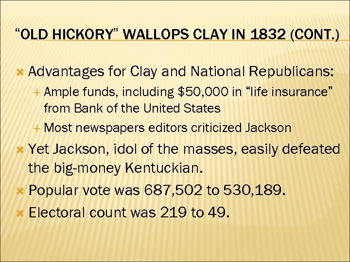 """OLD HICKORY"" WALLOPS CLAY IN 1832 (CONT. ) Advantages for Clay and National Republicans:"