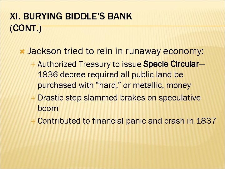 XI. BURYING BIDDLE'S BANK (CONT. ) Jackson tried to rein in runaway economy: Authorized