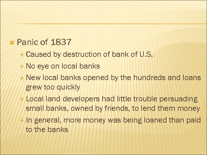 Panic of 1837 Caused by destruction of bank of U. S. No eye