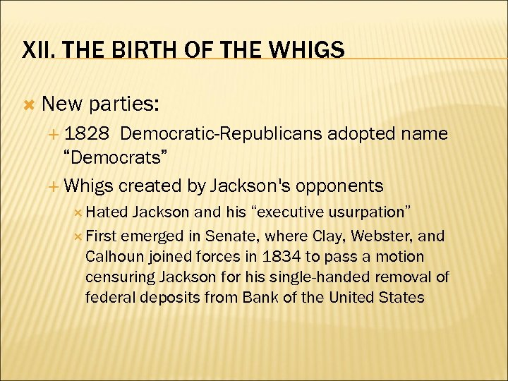 "XII. THE BIRTH OF THE WHIGS New parties: 1828 Democratic-Republicans adopted name ""Democrats"" Whigs"