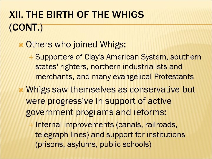 XII. THE BIRTH OF THE WHIGS (CONT. ) Others who joined Whigs: Supporters of