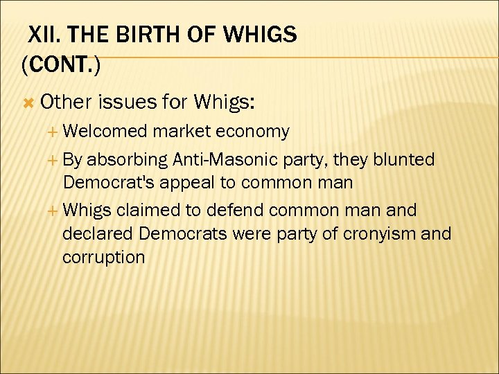XII. THE BIRTH OF WHIGS (CONT. ) Other issues for Whigs: Welcomed market economy