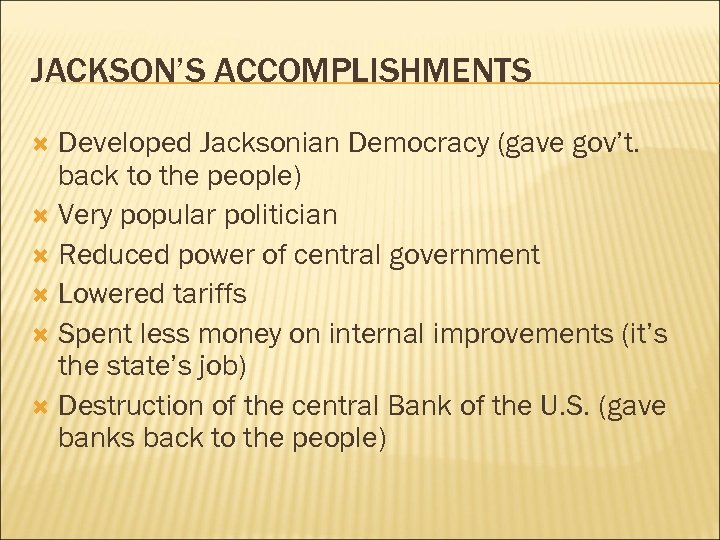 JACKSON'S ACCOMPLISHMENTS Developed Jacksonian Democracy (gave gov't. back to the people) Very popular politician
