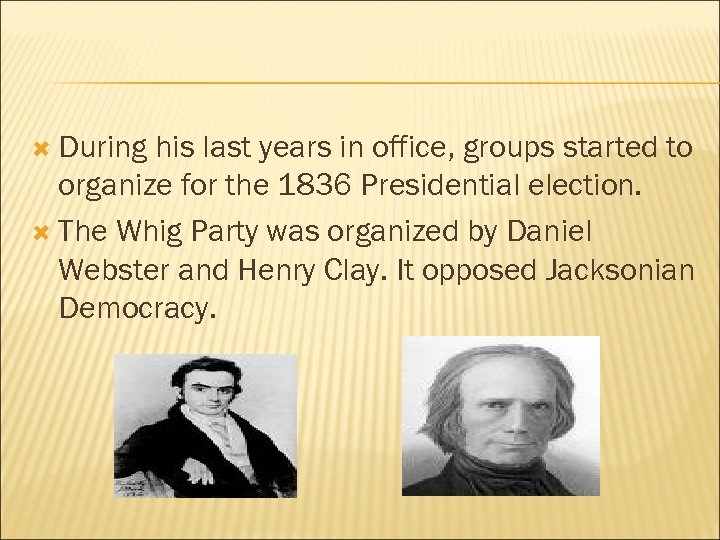 During his last years in office, groups started to organize for the 1836