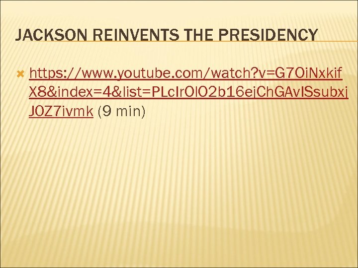 JACKSON REINVENTS THE PRESIDENCY https: //www. youtube. com/watch? v=G 7 Oi. Nxkif X 8&index=4&list=PLc.
