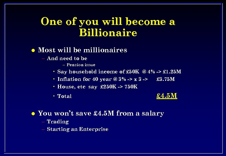 One of you will become a Billionaire l Most will be millionaires – And