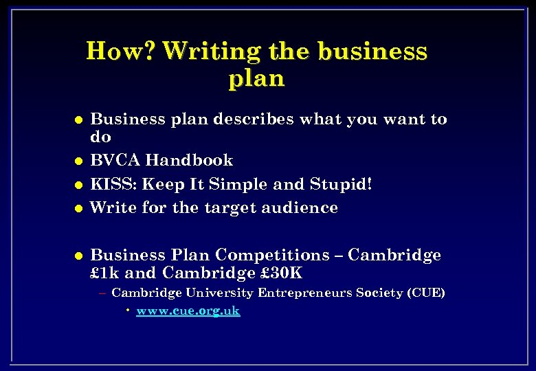 How? Writing the business plan l l l Business plan describes what you want