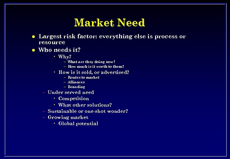 Market Need l l Largest risk factor: everything else is process or resource Who