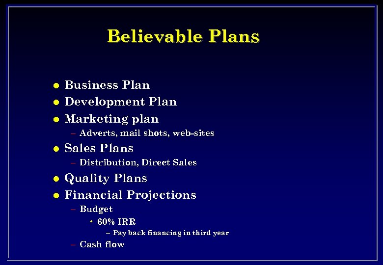 Believable Plans l l l Business Plan Development Plan Marketing plan – Adverts, mail
