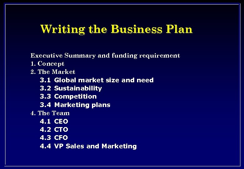 Writing the Business Plan Executive Summary and funding requirement 1. Concept 2. The Market