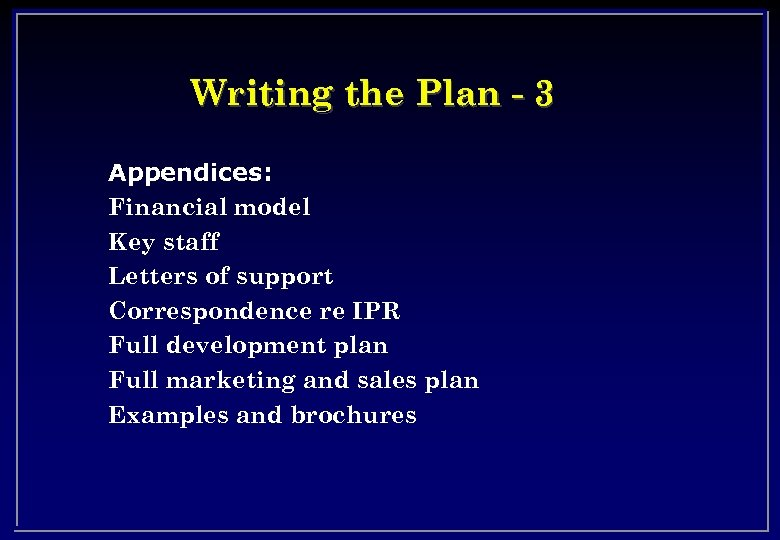 Writing the Plan - 3 Appendices: Financial model Key staff Letters of support Correspondence