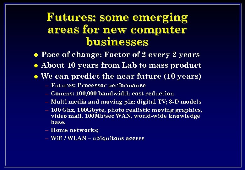 Futures: some emerging areas for new computer businesses l l l Pace of change: