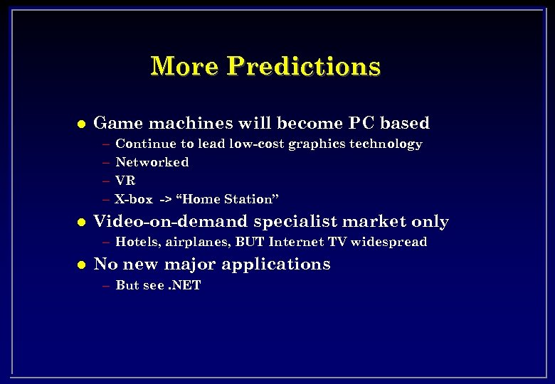 More Predictions l Game machines will become PC based – – l Continue to