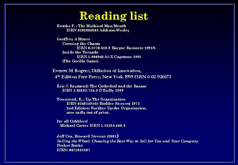 Reading list Brooks F. : The Mythical Man Month ISBN 0201006502 Addison-Wesley Geoffrey A