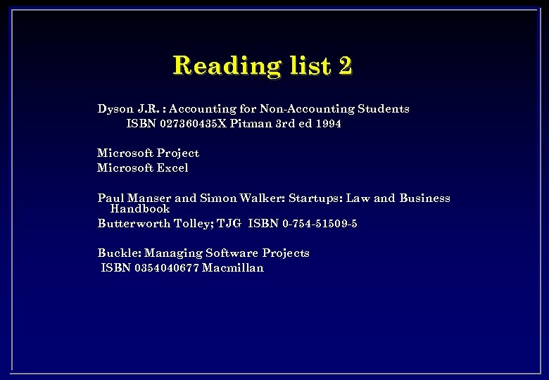Reading list 2 Dyson J. R. : Accounting for Non-Accounting Students ISBN 027360435 X