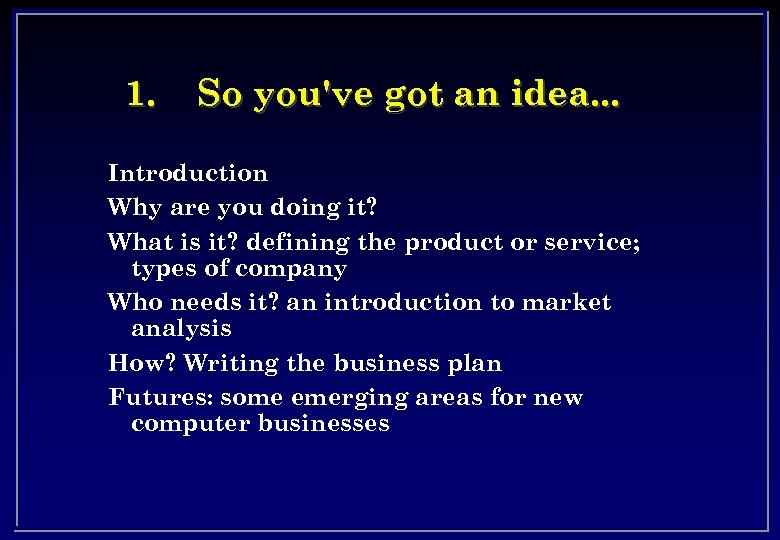 1. So you've got an idea. . . Introduction Why are you doing it?