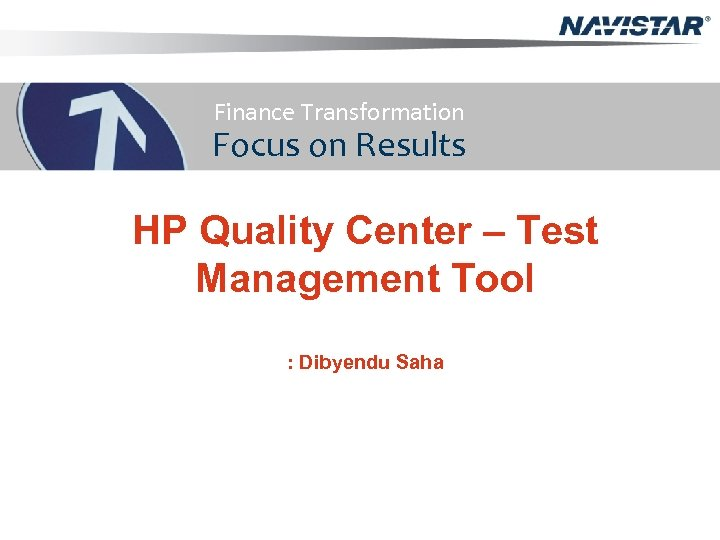 Finance Transformation Focus on Results HP Quality Center – Test Management Tool : Dibyendu
