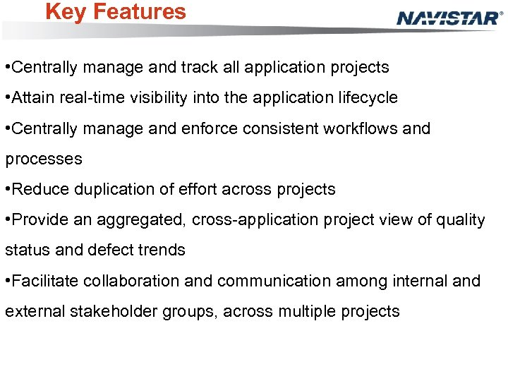 Key Features • Centrally manage and track all application projects • Attain real-time visibility